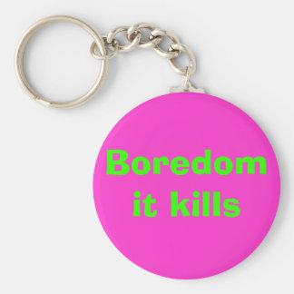 Boredom it kills keychain
