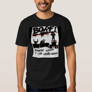 BORF droppin science on y'all crab-asses T Shirt