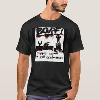 BORF droppin science on y'all crab-asses T-Shirt