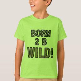 Born 2 B Wild! T-Shirt