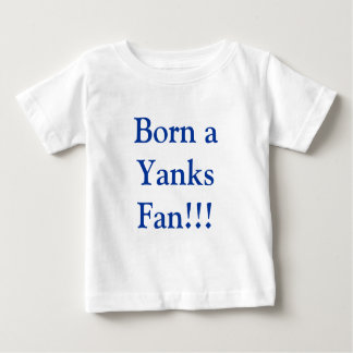 Born a Yanks Fan!!! Baby T-Shirt