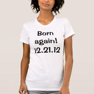 Born again! 12.21.12 T-shirt