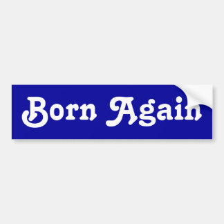 Born Again Bumper Sticker