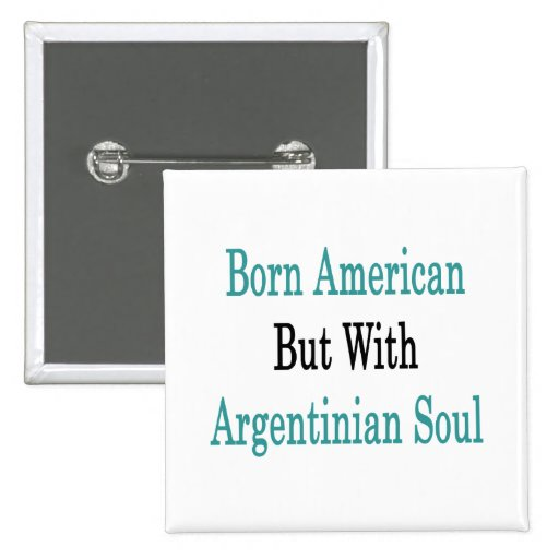 Born American But With Argentinian Soul 2 Inch Square Button