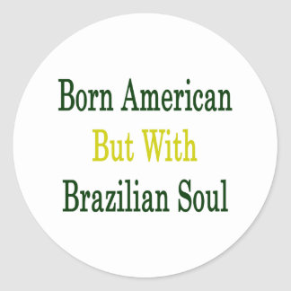 Born American But With Brazilian Soul Stickers