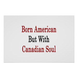 Born American But With Canadian Soul Poster