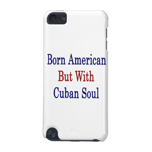 Born American But With Cuban Soul iPod Touch (5th Generation) Cover