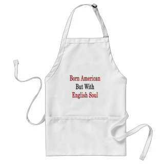Born American But With English Soul Aprons
