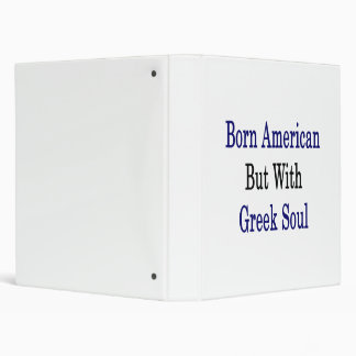 Born American But With Greek Soul 3 Ring Binders