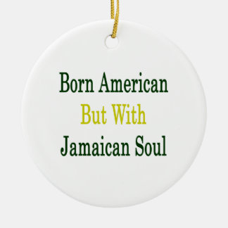 Born American But With Jamaican Soul Christmas Ornament
