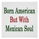 Born American But With Mexican Soul Poster