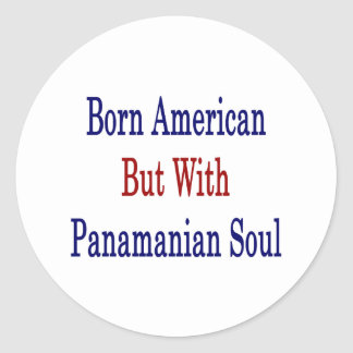 Born American But With Panamanian Soul Classic Round Sticker