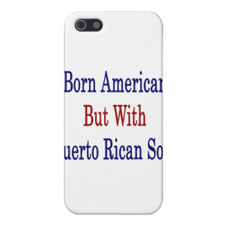 Born American But With Puerto Rican Soul iPhone 5 Case