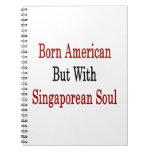 Born American But With Singaporean Soul Spiral Note Books