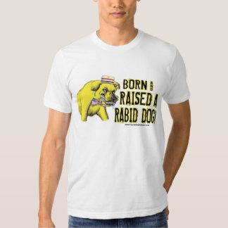 Born And Raised A Rabid Dog Shirt