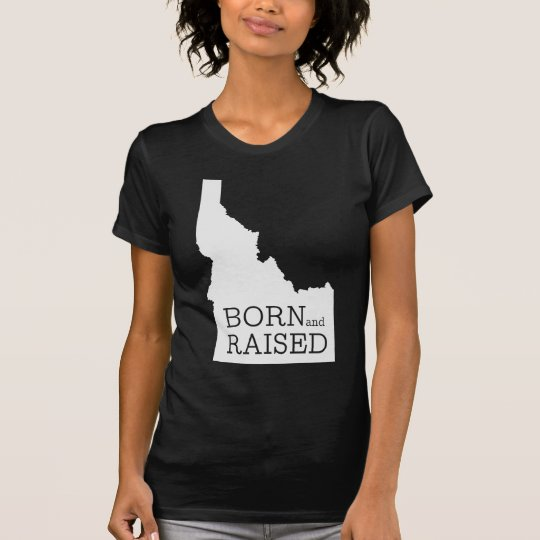 Born and Raised Idaho T-Shirt
