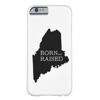 Born and Raised Maine Barely There iPhone 6 Case
