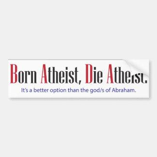 Born Atheist, Die Atheist Car Bumper Sticker