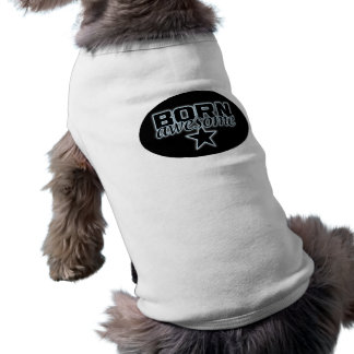 Born Awesome pet clothing - choose style & color