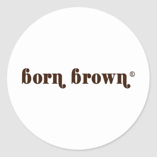 Born Brown:All Rights Reserved® Round Stickers