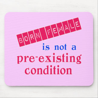 Born Female is Not a Pre Existing Condition Mouse Pad