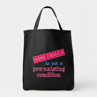 Born Female is Not a Pre Existing Condition Tote Bag