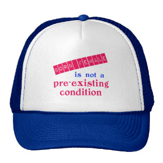 Born Female is Not a Pre Existing Condition Trucker Hat