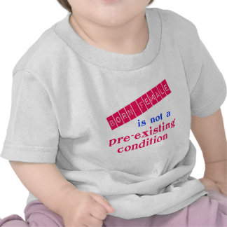 Born Female is Not a Pre Existing Condition Tee Shirt