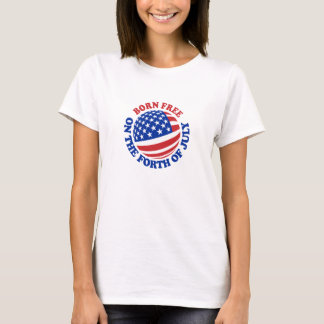Born Free on the Forth of July T-Shirt