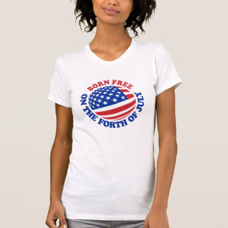 Born Free on the Forth of July Tee Shirt