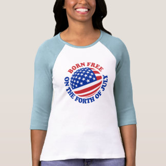 Born Free on the Forth of July Tees