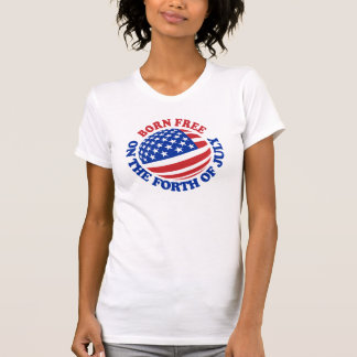 Born Free on the Forth of July T-shirts