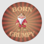 Born Grumpy Classic Round Sticker