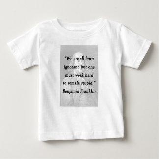 Born Ignorant - Benjamin Franklin Baby T-Shirt