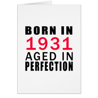 Born In 1931 Aged In Perfection Greeting Card