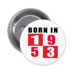 Born In 1953 Birthday Designs Pinback Button
