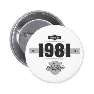 Born in 1981 (Dark&Lightgrey) Pinback Button