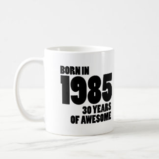 Born in 1985 - 30 Years of Awesome Classic White Coffee Mug