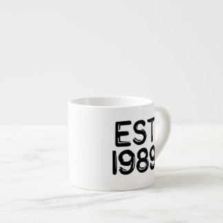 Born in 1989 est 1989 espresso cup