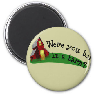 Born in a Barn Quote Button 2 Inch Round Magnet