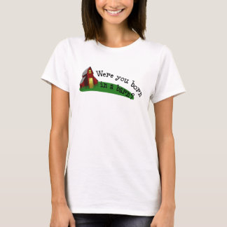 Born in a Barn Quote Shirt