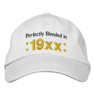 Born in Any Year PERFECTLY BLENDED IN Birthday V01 Embroidered Hat