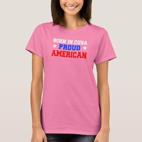 Born In Cuba Proud American ON DARK T_Shirt