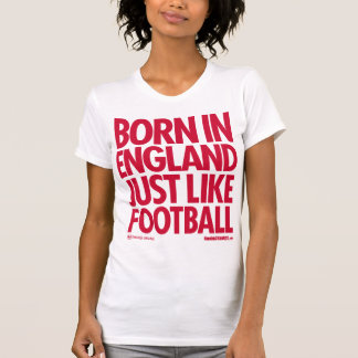 Born in England - Just like Football T-Shirt
