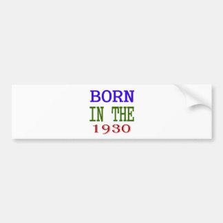 Born In The 1930 Bumper Sticker