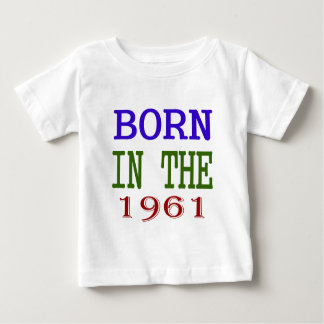 Born In The 1961 Baby T-Shirt