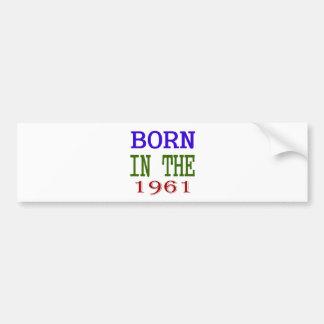 Born In The 1961 Bumper Sticker