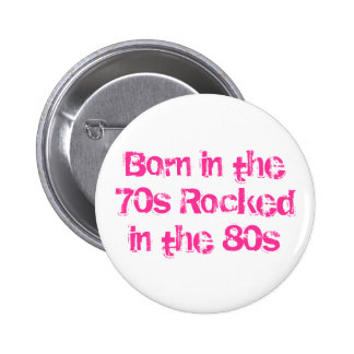 Born in the 70s Rocked in the 80s Button