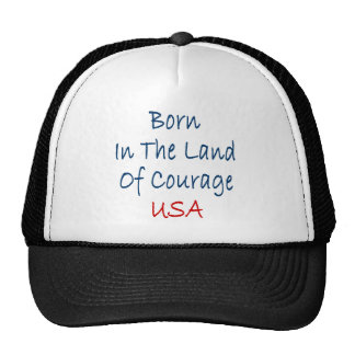 Born In The Land Of Courage Hat