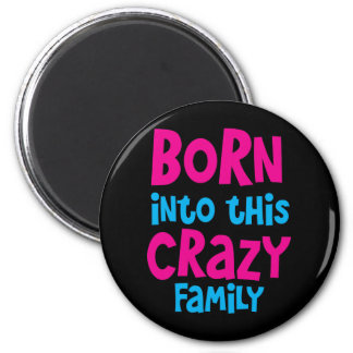 Born into this CRAZY FAMILY! 2 Inch Round Magnet
